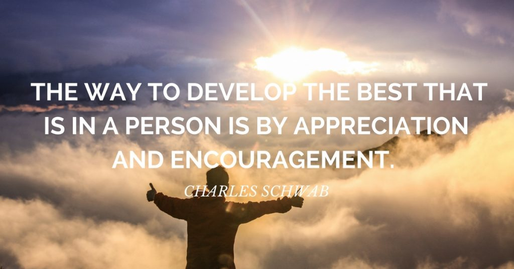 gratitude quote: The way to develop the best that is in a person is by appreciation and encouragement. ~Charles Schwab