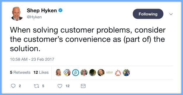 Shep Hyken Twitter When solving customer problems, consider the customer's convenience as (part of) the solution.