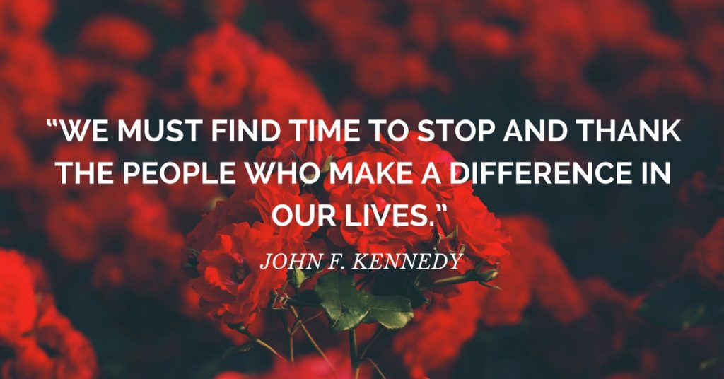 "gratitude quote: ""We must find time to stop and thank the people who make a difference in our lives."" ― John F. Kennedy"