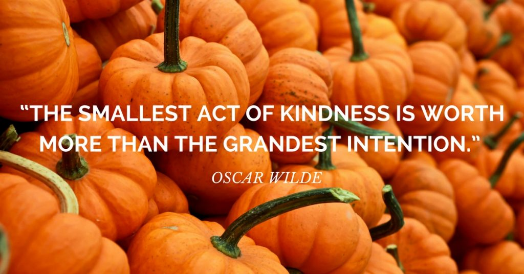 "gratitude quote: ""The smallest act of kindness is worth more than the grandest intention."" ~ Oscar Wilde"